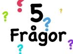 5 frågor